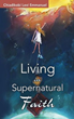 New Book Explains 'Living in Supernatural Faith'