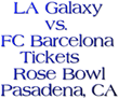 FC Barcelona vs. Los Angeles Galaxy ICC Tickets @ the Rose Bowl in...