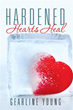 Author Gearline Young Releases 'Hardened Hearts Heal'