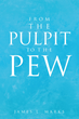 "James L. Marks' new book ""From the Pulpit to the Pew"" is a telling and..."