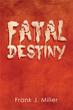Frank J. Miller unveils gripping tale in 'Fatal Destiny'