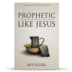 Front Cover Image — Prophetic Like Jesus: Releasing God's Heart to Your World — by Jeff Eggers published by Destiny Image