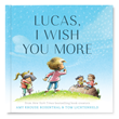 "Renowned book creators Amy Krouse Rosenthal and Tom Lichtenheld released the personalized version of their New York Times bestselling children's book, ""I Wish You More,"" at ISeeMe.com."
