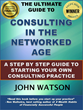 "Literary Award Winning Entrepreneur Success Guide: ""The Ultimate Guide to Consulting in the Networked Age"" By John Watson"