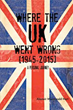 New Book Examines 'Where The UK Went Wrong [1945-2015]'