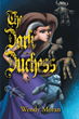 """Wendy Moran's New Book """"The Dark Duchess"""" Is a Dark Tale of Love and Loss, of Repentance and Forgiveness, of Magic, and Above All, of Monsters"""