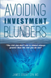 "James Grant's New Book ""Avoiding Investment Blunders"" Is a Profound Guidebook that Helps Reader Negotiate Their Finances and Investments"