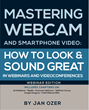 Mastering Webcam and Smartphone Video: Webinar Edition cover