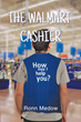"""Ronn Medow's First Book """"The Walmart Cashier"""" Is A Fun And Creative Work Of Art That Delves Into The Popular World Of Super-Store Walmart"""
