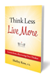 """""""Think Less, Live More: Lessons from a Recovering..."""