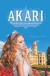 "Brandi Jones' New Book ""Akari: The Life of an Arcadian Princess"" Is An Inspired Work Of Fiction That Opens A Window Into A Fairy Tale Love Story"