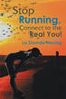 New Book Tells Readers, 'Stop Running, Connect to the Real You!'