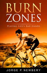 BURN ZONES: Playing Life's Bad Hands by Jorge Newbery