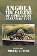 Military Historian Miguel Junior Examines Operation Savannah in New...