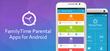 FamilyTime, the Best Parental Control Software Makers, Launches Android Parental Control Apps