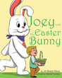 """Jill Braud Davis' New Book """"Joey and the Easter Bunny"""" Is A Creatively Crafted And Vividly Illustrated Journey Into The Imagination"""