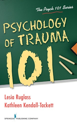Psychology of Trauma 101 by Lesia Ruglass, PhD and Kathleen Kendall-Tackett, PhD, IBCLC, FAPA