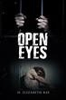 """H. Elizabeth Ray's New Book """"Open Eyes"""" Is A Creatively Crafted And Vividly Illustrated Work That Delves Into The World Of Crime, Truth, And Justice"""
