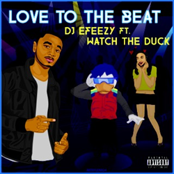 DJ E-Feezy x Watch The Duck - Love To The Beat