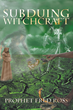 "Prophet Fred Ross's New Book ""Subduing Witchcraft"" Is an Insightful..."