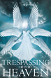 "Pam Russ's New Book ""Trespassing In Heaven"" Is An Astonishing Work Of..."