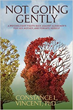 """Author and Psychologist Dr. Constance Vincent's New Book """"Not Going Gently"""" Details Her Courageous Fight Against Alzheimer's For Her Mother... And Herself"""