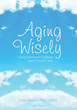 Grow Older, Grow Wiser: Know What to Expect from the Aging Process