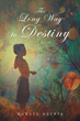 "Manuel Huerta's New Book ""The Long Way To Destiny"" Is A Creatively..."