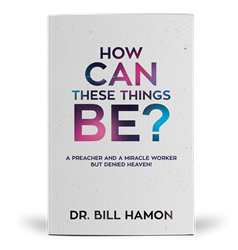 Front Cover Image — How Can These Things Be? A Preacher and a Miracle Worker But Denied Heaven! — by Dr. Bill Hamon published by Destiny Image