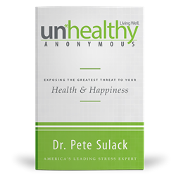 Front Cover Image — Unhealthy Anonymous: Exposing the Greatest Threat to Your Health and Happiness — by Dr. Pete Sulack published by Destiny Image