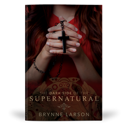 Front Cover Image — The Dark Side of the Supernatural — by Brynne Larson published by Destiny Image