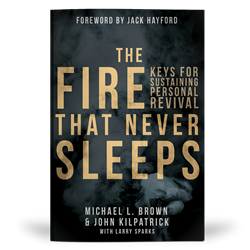Front Cover Image — The Fire That Never Sleeps: Keys for Sustaining Personal Revival — by Michael L. Brown and John Kilpatrick with Larry Sparks published by Destiny Image