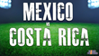 Discounted Mexico vs Costa Rica Tickets: TicketProcess.com Reduces...