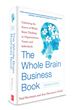 The Whole Brain Business Book, Second Edition, Helps Unlock Thinking Potential to Transform Business Results