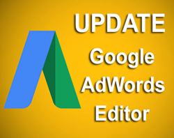 Updating Google AdWords Editor is Critical Before July 1 2015