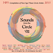 Sounds from the Circle VII - the Celebrated Annual Compilation of Global Artists - Promotes Over Four Hours of Lush, Culturally Diverse, and Captivating New Age Music.