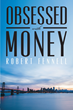 "Robert Fennell's New Book ""Obsessed with Money"" Is A Suspenseful,..."