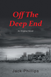 """Jack Phillips's New Book """"Off the Deep End"""" Is a Suspenseful Crime Story That Delves into the Mind of a Serial Killer and an Intuitive Detective"""