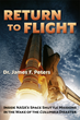 "Author Dr. James Peters Releases ""Return to Flight: Inside NASA's Space Shuttle Missions in the Wake of the Columbia Disaster"""