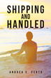 """Andréa E. Certo's New Book """"Shipping and Handled"""" Is A Glimpse Of A Young Man Who Loses Everything He Once Thought Was Important Over The Course Of One Morning Yoga Class"""