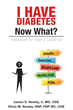 """James E. and Olivia M. Newby's New Book """"I Have Diabetes. Now What?"""" Is A Telling Guidebook Exploring The Medical Disease Type 2 Diabetes"""