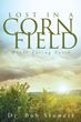 "Dr. Bob Stowers's New Book ""Lost In a Cornfield: Never Losing Faith"" Is a Fictionalized Account of a Dog's Journey in the Woods and Cornfields of Pennsylvania"