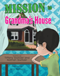 "Tiffany and Nathan Switzer's New Book ""Mission to Grandma's House"" Is a Delightful Early Morning Adventure as Seen Thought the Eyes of a Resourceful 5-Year-Old Boy"