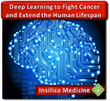 Insilico Medicine, Inc. to Utilize Deep Learning for Drug Repurposing and Discovery in Cancer and Age-Related Diseases