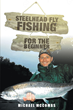 "Michael M. McCombs's New Book ""Steelhead Fly-Fishing for the Beginner"" Is A Guidebook Teaching The Great Sport Of Fly-Fishing"