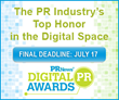 Last Chance to Enter PR News' Digital PR Awards – Final Deadline Friday, July 17