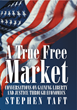 "New Book ""A True Free Market"" by Steve Taft Asks If Capitalism Is Working?"