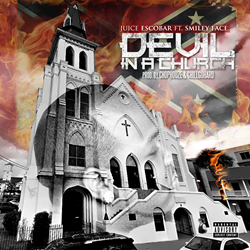 Juice Escobar - Devil In The Church Ft. SmileyFace
