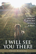 "Trish Hanning's Second Book ""I Will See You There"" Is a Religious and Faithful Work Journeying the Death of a Beloved Pet"