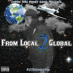 CTMG (Comin Thru Money Gang) - From Local 2 Global
